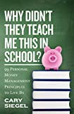 Why Didn't They Teach Me This in School?: 99 Personal Money Management Principles to Live By Kindle Edition