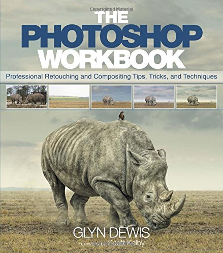 The photoshop workbook: professional retouching and compositing tips, tricks, and techniques