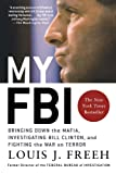 My FBI: Bringing Down the Mafia, Investigating Bill Clinton, and Fighting the War on Terror (0312321902) by Louis J. Freeh