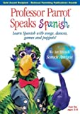 Professor Parrot Speaks Spanish: Learn Spanish with Songs, Dances, Games and Puppets