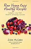 John McCabe Raw Vegan Easy Healthy Recipes: Simple, Low-Fat, Health-Infusing Cuisine