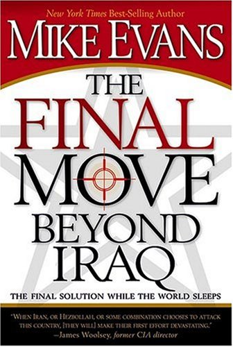 The Final Move Beyond Iraq: The Final Solution While the World Sleeps, MIKE EVANS