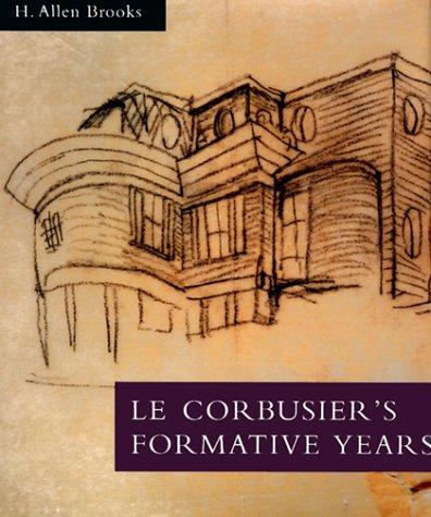 Le Corbusier's Formative Years: Charles-Edouard Jeanneret at La Chaux-de-Fonds, Brooks, H. Allen