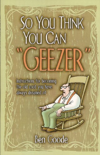 "So You Think You Can ""Geezer"" (Truth about Life Humor Books)"