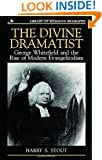The Divine Dramatist: George Whitefield and the Rise of Modern Evangelicalism (Library of Religious Biography)