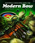 Hunting and Shooting with the Modern Bow