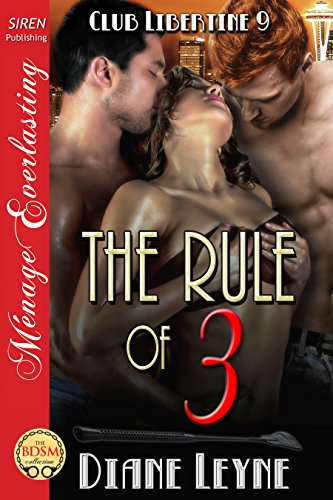 The Rule of 3 [Club Libertine 9] (Siren Publishing Menage Everlasting)