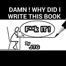 Damn! Why Did I Write This Book? | Livre audio Auteur(s) :  JTG Narrateur(s) :  JTG