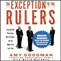 The Exception to the Rulers: Exposing Oily Politicians, War Profiteers, and the Media that Love Them (       UNABRIDGED) by Amy Goodman, David Goodman Narrated by Amy Goodman