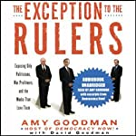 The Exception to the Rulers: Exposing Oily Politicians, War Profiteers, and the Media that Love Them | Amy Goodman,David Goodman