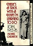 There's a Trick with a Knife I'm Learning to Do: Poems 1962-1978 (039301200X) by Ondaatje, Michael