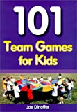 101 Team Games for Kids: Guaranteed Fun for All Ages