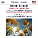 Deems Taylor/ Griffes: Through Looking Glass (Poem/ The Pleasure Dome Of Kubla Khan) (Scott Goff; Seattle Symphony; Gerard Schwarz) (Naxos: 8559724)