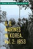 U.S.Marines in Korea: Final Crucible, 1953 v. 2 (U.S. Marines in Korea)