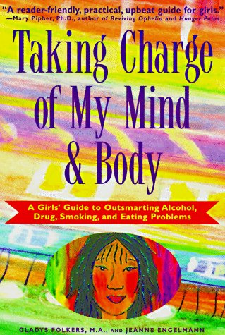 Taking Charge of My Mind and Body: A Girls' Guide to Outsmarting Alcohol, Drugs, Smoking, and Eating Problems, Gladys Folkers, Jeanne Engelmann