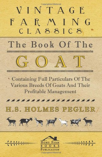 The Book of the Goat - Containing Full Particulars of the Various Breeds of Goats and Their Profitable Management