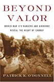 Beyond Valor: World War II's Ranger and Airborne Veterans Reveal the Heart of Combat (0684873842) by Patrick K. O'Donnell