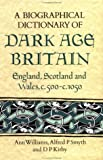 img - for A Biographical Dictionary of Dark Age Britain: England, Scotland and Wales c.500 - c.1050 (Seaby Biographical Dictionaries) book / textbook / text book