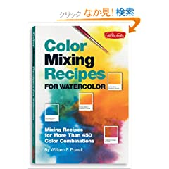 Color Mixing Recipes for Watercolor: Mixing recipes for more than 400 color combinations