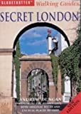 Secret London; Exploring the Hidden City, with Original Walks and Unusual Places to Visit (Globetrotter Walking Guides) Andrew Duncan