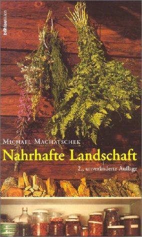 Bücher : Nahrhafte Landschaft: Ampfer, Kümmel, Wildspargel, Rapunzelgemüse, Speiselaub und andere wiederentdeckte Nutz- und Heilpflanzen