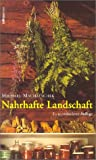  : Nahrhafte Landschaft: Ampfer, Kmmel, Wildspargel, Rapunzelgemse, Speiselaub und andere wiederentdeckte Nutz- und Heilpflanzen