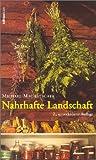 : Nahrhafte Landschaft: Ampfer, Kümmel, Wildspargel, Rapunzelgemüse, Speiselaub und andere wiederentdeckte Nutz- und Heilpflanzen