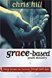 img - for Grace-Based Youth Ministry: Helping Teenagers See Themselves Through God's Eyes book / textbook / text book