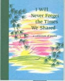 I will Never Forget the Times We Shared, A Collection of Poems (0883962330) by Susan Polis Schutz