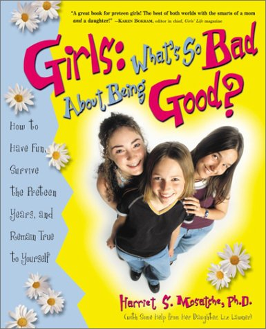 Girls What's So Bad About Being Good How to Have Fun  Survive the Preteen Years  and Remain True to Yourself
