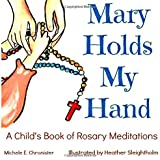 Mary Holds My Hand: A Child's Book of Rosary Meditations