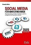 Social Media für Unternehmer: Wie man Xing, Twitter, Youtube und Co. erfolgreich im Business einsetzt (WirtschaftsWoche-Sachbuch)
