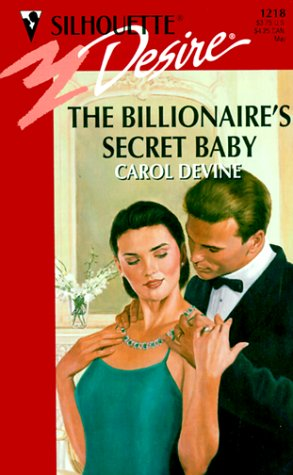 The Billionaire's Secret Baby (Silhouette Desire, No. 1218), CAROL DEVINE