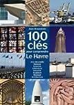 100 CLES POUR COMPRENDRE LE HAVRE