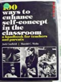 100 Ways to Enhance Self-Concept in the Classroom: A Handbook for Teachers and Parents (0136369510) by Canfield, Jack;Wells, Harold Clive