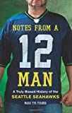Image of Notes from a 12 Man: A Truly Biased History of the Seattle Seahawks