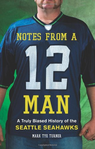Notes from a 12 Man: A Truly Biased History of the Seattle Seahawks