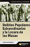 DELIRIOS POPULARES EXTRAORDINARIOS Y LA LOCURA DE LAS MASA (Spanish Edition)