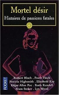 Mortel désir : histoires de passions fatales, Collectif