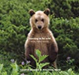 Learning to Be Wild: Raising Orphan Grizzlies (0091799821) by Russell, Charlie