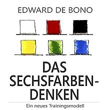 Das Sechsfarben-Denken: Ein neues Trainingsmodell Hörbuch von Edward de Bono Gesprochen von: Jürgen Kalwa