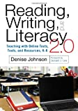 Reading, Writing, and Literacy 2 0 Teaching with Online Texts, Tools, and Resources, K-8