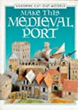 Make This Medieval Port (Usborne Cut-Out Models) (0746018444) by Ashman, Iain
