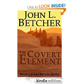 The Covert Element - A James Becker Thriller (James &quot;Beck&quot; Becker Suspense/Thriller Series)