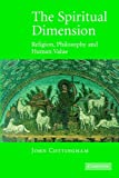 The Spiritual Dimension: Religion, Philosophy and Human Value (0521604974) by Cottingham, John