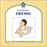 Teach Me About Crying: A Safe and Sound Book (Teach Me About, 32)