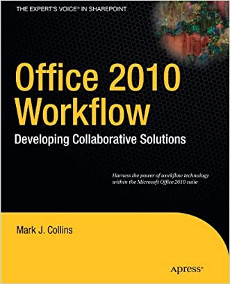 Office 2010 Workflow: Developing Collaborative Solutions (Expert's Voice in Sharepoint)
