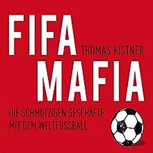 FIFA-Mafia: Die schmutzigen Geschäfte mit dem Weltfußball Hörbuch von Thomas Kistner Gesprochen von: Andreas Wilde