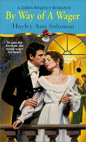 By Way of a Wager (Zebra Regency Romance), HAYLEY ANN SOLOMON
