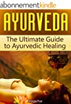 Ayurveda: The Ultimate Guide to Ayurv...